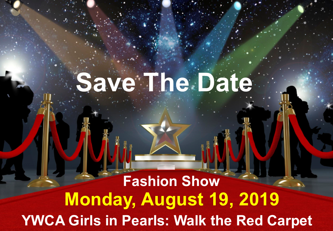Save the Date Fashion Show Monday, August 19, 2019 YWCA Girls in Pearls: Walk the Red Carpet. An image of spot lights shining down on a star with a roped off red carpet holding back a crowd of people and photographers.