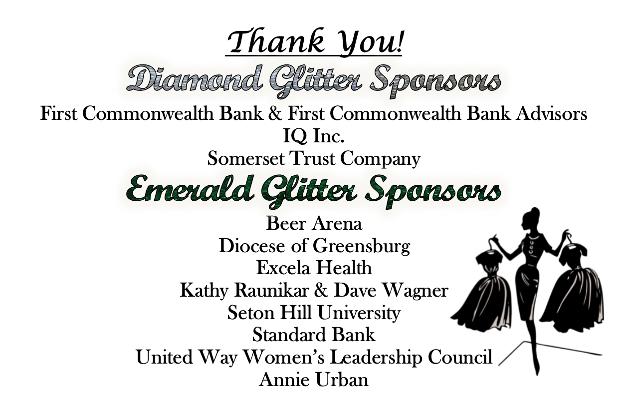 YWCA Annual Fashion Show 2018 Thank You Diamond Glitter Sponsors: First Commonwealth Bank, IQ Inc., and Somerset Trust Company. Emerald Glitter Sponsors: Beer Arena, Diocese of Greensburg, Excela Health, Kathy Raunikar & Dave Wagner, Seton Hill University, Standard Bank, United Way Women's Leadership Council, and Annie Urban.