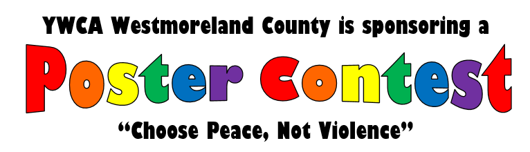 YWCA Westmoreland County is sponsoring a poster contest theme for the contest is choose pease, not violence